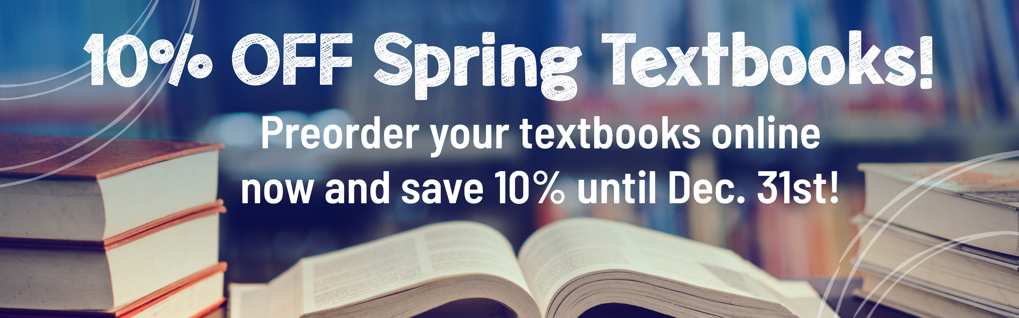 Preorder your textbooks online and get 10% off your Spring Textbooks until 12/31