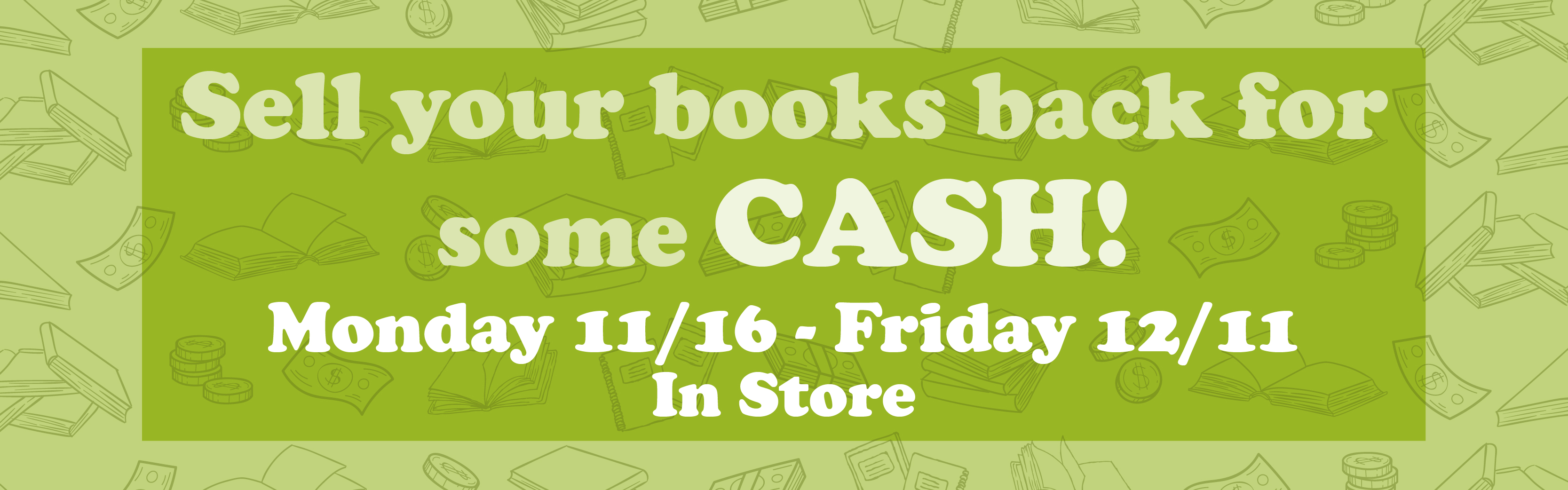 Sell your books back for some CASH! 11/16 - 12/11 in-store.