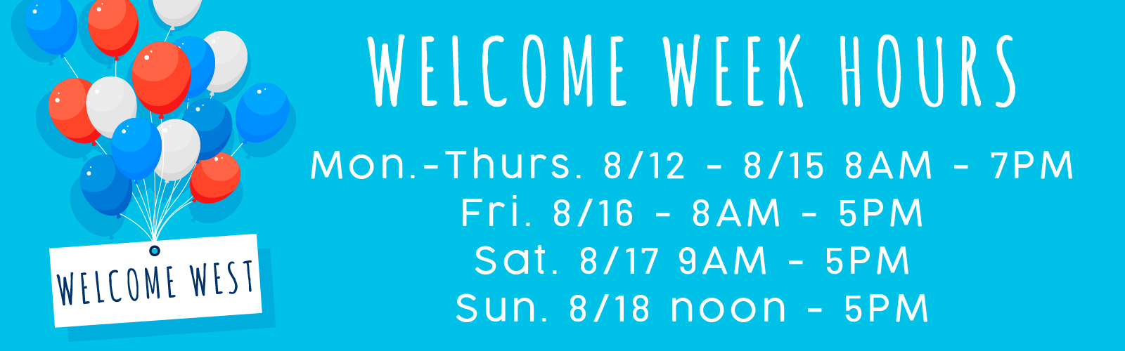 Welcome Week Hours | 8/12 - 8/15 8am - 7pm